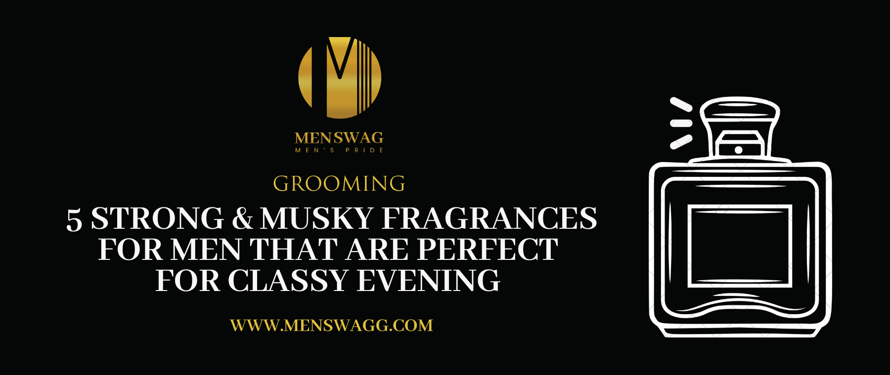 5 STRONG & MUSKY FRAGRANCES FOR MEN THAT ARE PERFECT FOR CLASSY EVENING