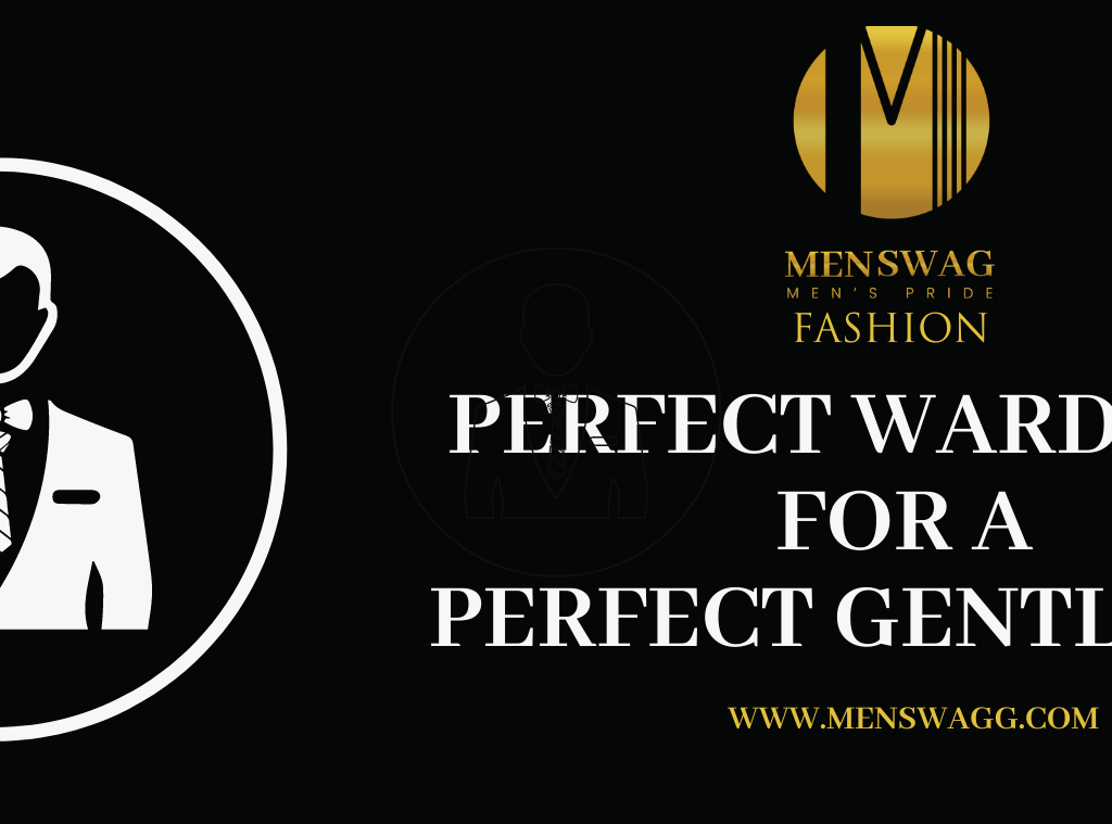 PERFECT WARDROBE FOR A PERFECT GENTLEMAN – CLOTHES EVERY MAN SHOULD HAVE IN THERE WARDROBE